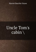Uncle Tom`s cabin \