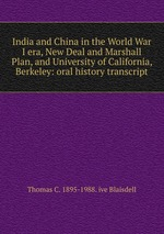 India and China in the World War I era, New Deal and Marshall Plan, and University of California, Berkeley: oral history transcript
