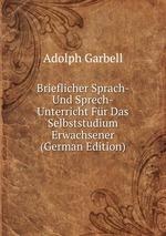 Brieflicher Sprach- Und Sprech-Unterricht Fr Das Selbststudium Erwachsener (German Edition)