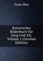 Botanisches Bilderbuch Fr Jung Und Alt, Volume 1 (German Edition)