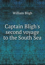 Captain Bligh`s second voyage to the South Sea