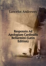 Responsio Ad Apologiam Cardinalis Bellarmini (Latin Edition)