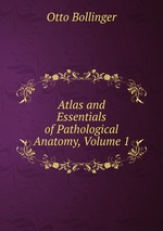 Atlas and Essentials of Pathological Anatomy, Volume 1