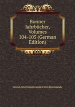 Bonner Jahrbcher, Volumes 104-105 (German Edition)