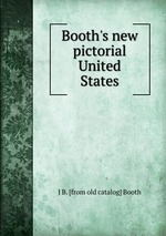 Booth`s new pictorial United States