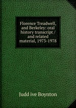 Florence Treadwell, and Berkeley: oral history transcript / and related material, 1973-1978