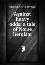Against heavy odds; a tale of Norse heroism