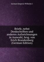 Briefe, nebst Denkschriften und anderen Aufzeichnungen in Auswahl, hrsg. von Erich Brandenburg (German Edition)