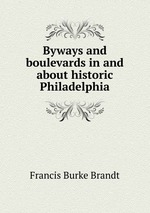 Byways and boulevards in and about historic Philadelphia