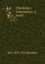 Charlotte`s inheritance: a novel