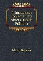 Primadonna: Komedie I Tre Akter (Danish Edition)