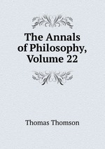 The Annals of Philosophy, Volume 22