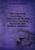 The Universal Anthology: A Collection of the Best Literature, Ancient, Medival and Modern, Volume 3