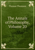The Annals of Philosophy, Volume 20