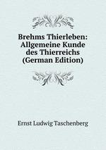 Brehms Thierleben: Allgemeine Kunde des Thierreichs (German Edition)