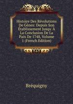 Histoire Des Rvolutions De Gnes: Depuis Son tablissement Jusqu` La Conclusion De La Paix De 1748, Volume 1 (French Edition)