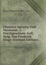 Chaucers Sprache Und Verskunst. 2. Durchgesehene Aufl. Hrsg. Von Friedrich Kluge (German Edition)