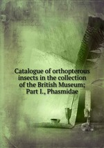 Catalogue of orthopterous insects in the collection of the British Museum; Part I., Phasmidae