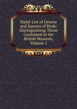 Hand-List of Genera and Species of Birds: Distinguishing Those Contained in the British Museum, Volume 1