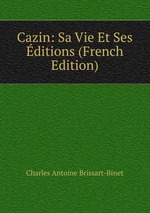 Cazin: Sa Vie Et Ses ditions (French Edition)
