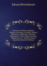 Floresta De Stiras, Fbulas, Fbulas Literarias, Letrillas, Sonetos Burlescos, Villancicos, Dcimas, Epgramas Y Otras Rimas Festivas, Elegida De Las . Clebres Poetas Espaoles (Spanish Edition)