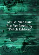 Als Ge Niet Dan: Een Ver-beelding (Dutch Edition)