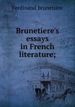 Brunetiere`s essays in French literature;