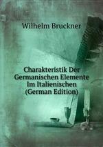 Charakteristik Der Germanischen Elemente Im Italienischen (German Edition)
