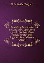 Sammlung Demotisch-Griechischer Eigennamen gyptischer Privatleute Aus Inschriften Und Papyrusrollen . (German Edition)