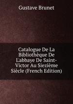 Catalogue De La Bibliothque De L`abbaye De Saint-Victor Au Siezime Sicle (French Edition)