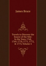 Travels to Discover the Source of the Nile: In the Years 1768, 1769, 1770, 1771, 1772, & 1773, Volume 4
