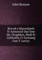 Bywyd a Marwolaeth Yr Annuwiol Dan Enw Mr. Drygddyn, Wedi Ei Gyfieuthu I`r Gymraeg Gan T. Lewys