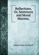 Reflections, Or, Sentences and Moral Maxims,