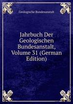 Jahrbuch Der Geologischen Bundesanstalt, Volume 31 (German Edition)