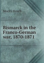 Bismarck in the Franco-German war, 1870-1871