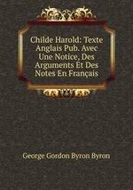 Childe Harold: Texte Anglais Pub. Avec Une Notice, Des Arguments Et Des Notes En Franais