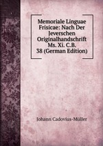 Memoriale Linguae Frisicae: Nach Der Jeverschen Originalhandschrift Ms. Xi. C.B. 38 (German Edition)