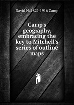 Camp`s geography, embracing the key to Mitchell`s series of outline maps
