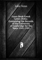 Grace Book Greek Letter Delta: Containing the Records of the University of Cambridge for the Years 1542-1589