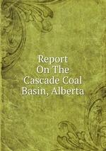 Report On The Cascade Coal Basin, Alberta