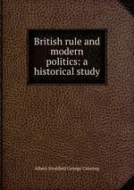 British rule and modern politics: a historical study
