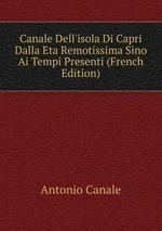 Canale Dell`isola Di Capri Dalla Eta Remotissima Sino Ai Tempi Presenti (French Edition)