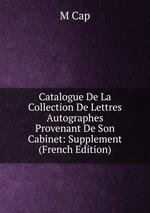 Catalogue De La Collection De Lettres Autographes Provenant De Son Cabinet: Supplement (French Edition)