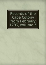 Records of the Cape Colony from February 1793, Volume 3