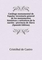 Catlogo monumental de Espaa: inventario general de los monumentos histricos y artirsticos de la nacin : provincia de lava (Spanish Edition)
