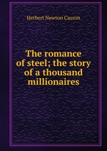 The romance of steel; the story of a thousand millionaires