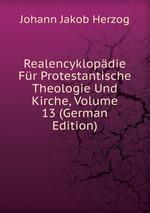 Realencyklopdie Fr Protestantische Theologie Und Kirche, Volume 13 (German Edition)