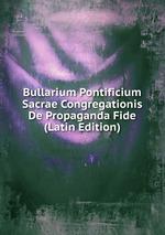 Bullarium Pontificium Sacrae Congregationis De Propaganda Fide (Latin Edition)