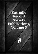 Catholic Record Society Publications, Volume 5