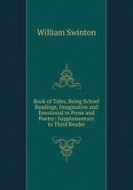 Book of Tales, Being School Readings, Imaginative and Emotional in Prose and Poetry: Supplementary to Third Reader